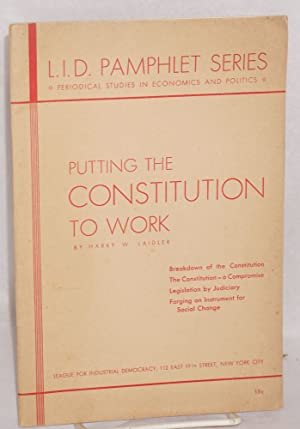 Putting the Constitution to work: Laidler, Harry W.