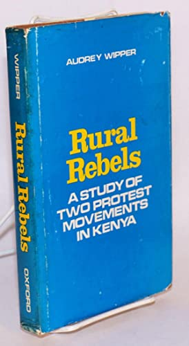 Rural Rebels, a study of two protest movements in Kenya: Wipper, Audrey