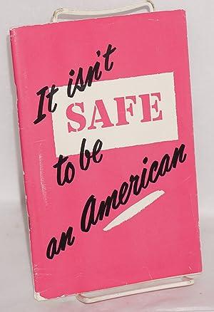 It isn't safe to be an American: Kamp, Joseph P.