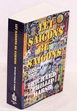 Let Saigons be Saigons aka Memoirs of a reluctant warrior / The legend of the full leather ...