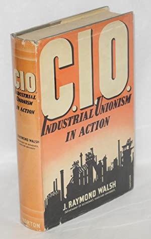 C.I.O., industrial unionism in action: Walsh, J. Raymond