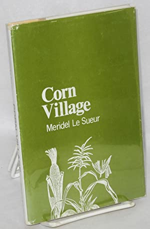 Corn village; a selection. Foreword by Ray Smith, bibliography of Meridel Le Sueur, by Mary K. ...