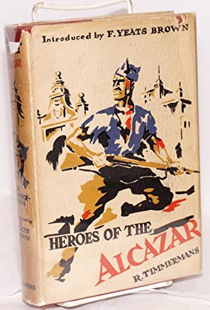 Heroes of the Alcazar; an authentic account, authorized English version, with an introduction by F....