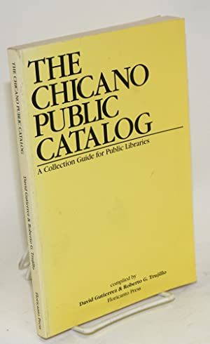 The Chicano public catalog; a collection guide for public libraries: Gutierrez, David and Roberto G...