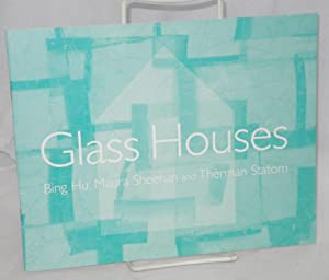 Glass Houses: Bing Hu, Maura Sheehan and: Perreault, John, essay;