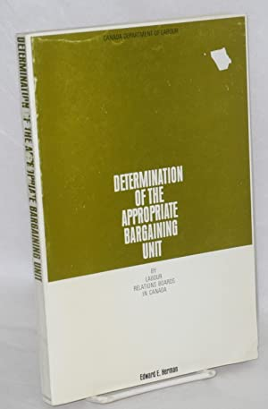 Determination of the appropriate bargaining unit by Labour Relations Boards in Canada: Herman, ...