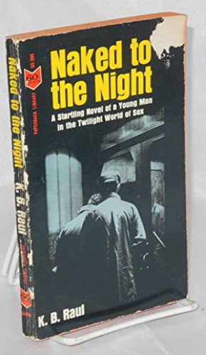 Naked to the night: Raul, K. B.,