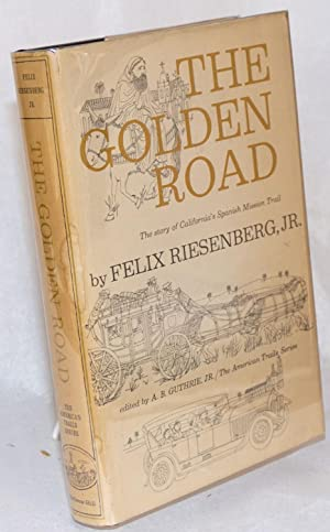 The golden road: the story of California's Spanish mission trail: Riesenberg, Felix, ...