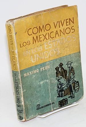 Como viven los Mexicanos en los Estados Unidos: Peon, Maximo