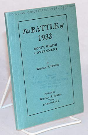 The battle of 1933 money, wealth, government: Fowler, William F.