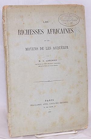 Les richesses Africaines et les moyens de les acqu?rir: Lanchier, M. A.