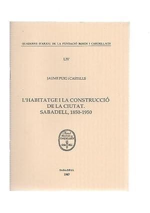 L,HABITATGE I LA CONSTRUCCIO DE LA CIUTAT: Jaume Puig i
