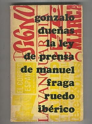 La ley de prensa de Manuel Fraga: Gonzalo Dueñas
