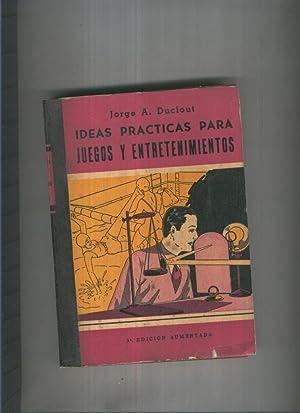 Ideas practicas para juegos y entretenimientos: Jorge A. Duclout