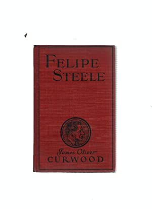 Felipe Steele (segunda edicion): James Oliver Curwood