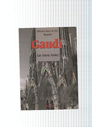 Biblioteca basica de arte. Monografias: Gaudi: Juan Antonio Ramirez