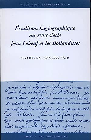 Érudition hagiographique au XVIIIe siècle: Jean Lebeuf et les Bollandistes. ...