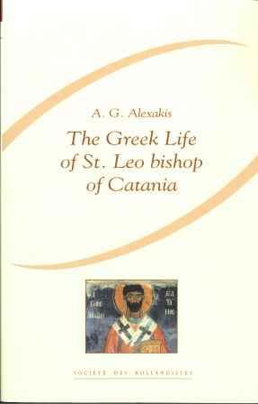 The Greek Life of St. Leo Bishop of Catania (BHG 981b) (Subsidia hagiographica, 91): Alexakis, ...
