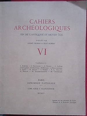 Cahiers Archeologiques. Fin de l'antiquite et Moyen-Age. Volume VI