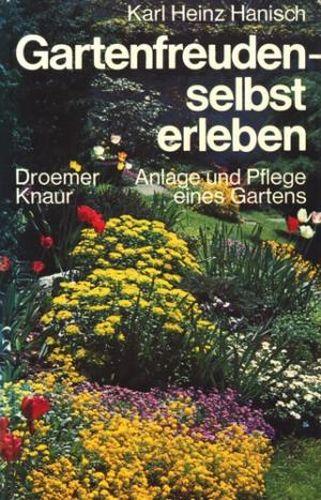 Gartenfreuden, selbst erleben : Anlage und Pflege: Hanisch, Karl Heinz: