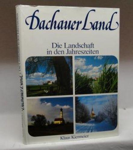 Dachauer Land : Die Landschaft in den: Kiermeier, Klaus [Ill.]: