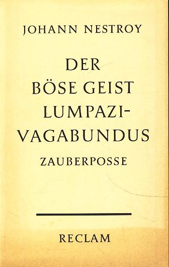Der böse Geist Lumpazivagabundus oder das liederliche: Johann Nestroy :