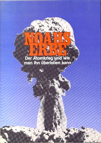 Noahs Erbe : der Atomkrieg und wie: Schmelzer, Josef A.