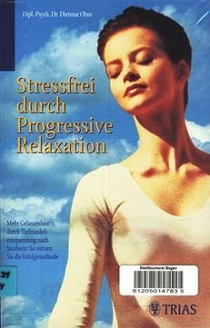 Stressfrei durch Progressive Relaxation : Mehr Gelassenheit: Dipl.-Psych. Dr. Ohm,