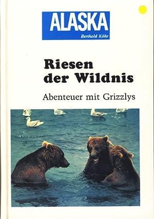 Riesen der Wildnis ; Abenteuer mit Grizzlys: Berthold Köhr :