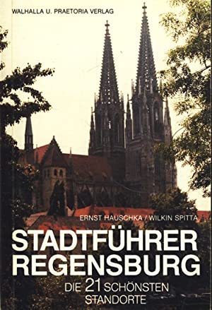 Stadtführer Regensburg ; Die 21 Schönsten Standorte,.: Ernst R. Hauschka .
