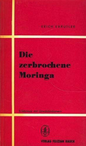 Die zerbrochene Moringa : Erlebnisse mit Urwaldindianern: Kräutler, Erich :
