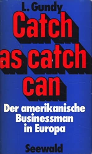 Catch as catch can : Der amerikanische: L. Gundy :