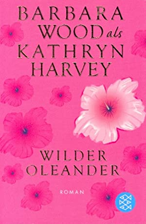 Wilder Oleander : ein sinnlicher Roman ;.: Wood, Barbara :