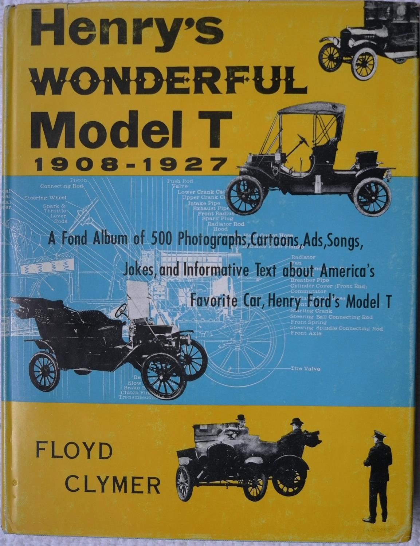 Henrys Wonderful Model T 1908 1927 Floyd Clymer
