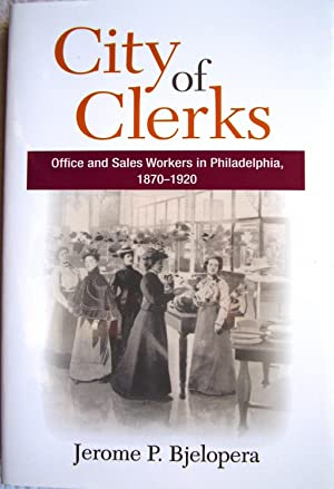 City of Clerks : Office and Sales Workers in Philadelphia, 1870-1920