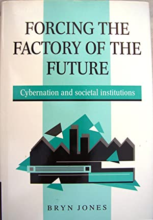 Forcing the Factory Of the Future: Cybernation and Societal Institutions