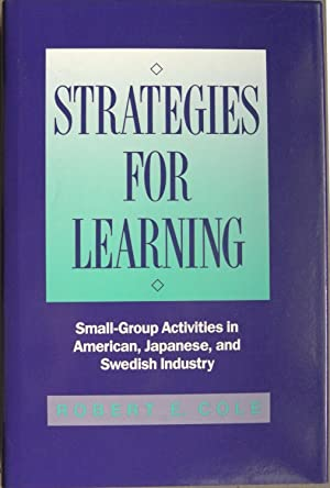 Strategies For Learning: Small Group Activities in American, Japanese, and Swedish Industry