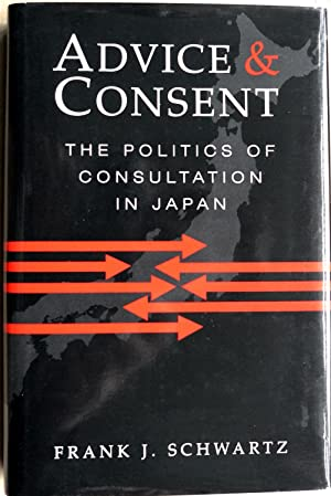 Advice and Consent: The Politics of Consultation in Japan