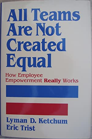 All Teams Are Not Created Equal: How: Ketchum, Lyman; Trist,