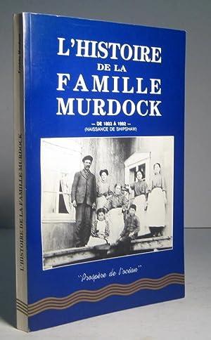 L'histoire de la famille Murdock, de 1803 à 1992. Naissance de Shipshaw: Murdock, Freddo