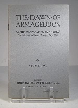 "The Dawn of Armageddon, or ""The Provocation by Serbia"". Vide German Note to Neutrals, ..."