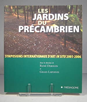 Les Jardins du Précambrien. Symposiums internationaux d'art in situ 2001-2006