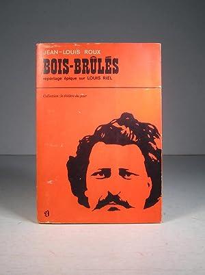 Bois-Brûlés, reportage épique sur Louis Riel: Roux, Jean-Louis