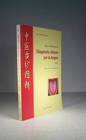 Atlas et manuel du Diagnostic chinois par la langue. Tome 1