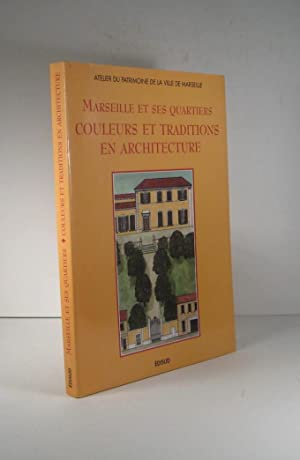 Marseille et ses quartiers. Couleurs et traditions en architecture
