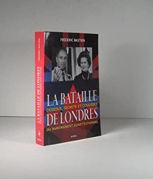 La Bataille de Londres. Dessous, secrets et coulisses du rapatriement constitutionnel