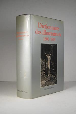 Dictionnaire des illustrateurs 1800-1914. Illustrateurs, caricaturistes, affichistes