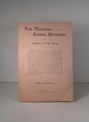 The School Question in Manitoba. A Reply to Mr. Wade