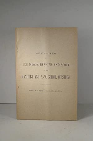Speeches of Hon. Messrs. Bernier and Scott on the Manitoba and N.-W. (North-West) School Question...