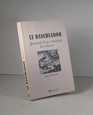 Le Rancheador. Journal d'un chasseur d'esclaves. Cuba 1837-1842